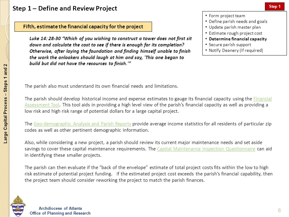 Large Capital Process – Steps 1 and 2 Archdiocese of Atlanta Office of Planning and Research 6 Step 1 – Define and Review Project Form project team De
