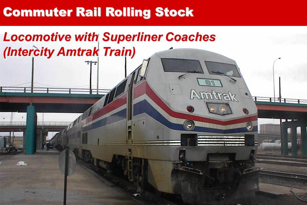 12 Locomotive with Superliner Coaches (Intercity Amtrak Train) Locomotive with Superliner Coaches (Intercity Amtrak Train) Commuter Rail Rolling Stock
