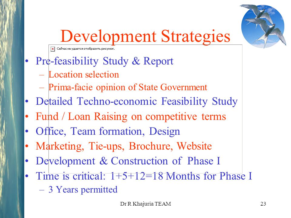 Dr R Khajuria TEAM23 Development Strategies Pre-feasibility Study & Report –Location selection –Prima-facie opinion of State Government Detailed Techn