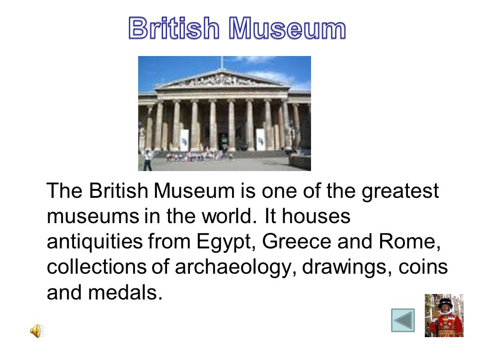 The British Museum is one of the greatest museums in the world.