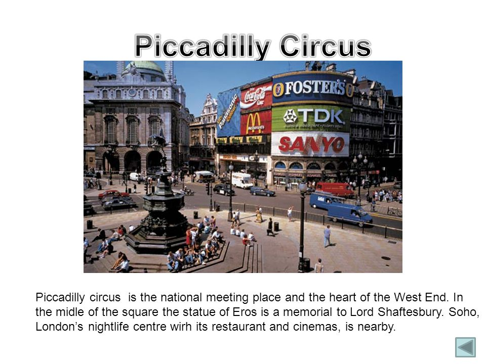 Piccadilly circus is the national meeting place and the heart of the West End.