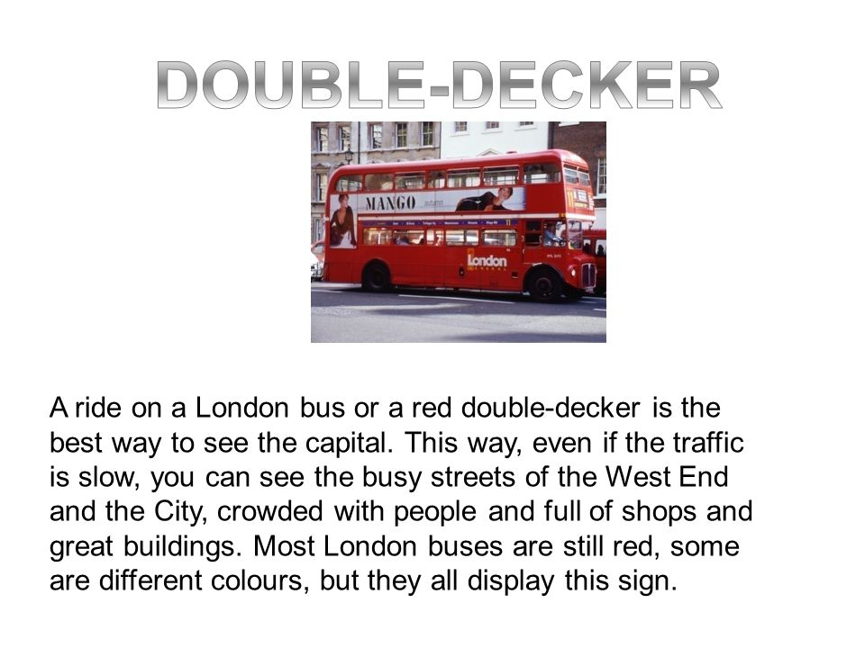 A ride on a London bus or a red double-decker is the best way to see the capital.