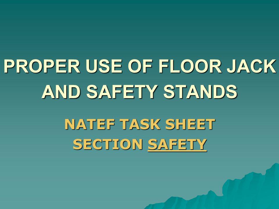 PROPER USE OF FLOOR JACK AND SAFETY STANDS NATEF TASK SHEET SECTION SAFETY