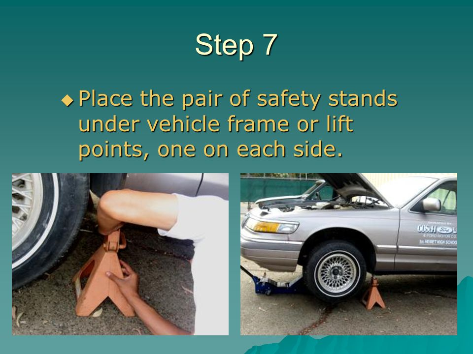 Step 7 Place the pair of safety stands under vehicle frame or lift points, one on each side. Place the pair of safety stands under vehicle frame or li