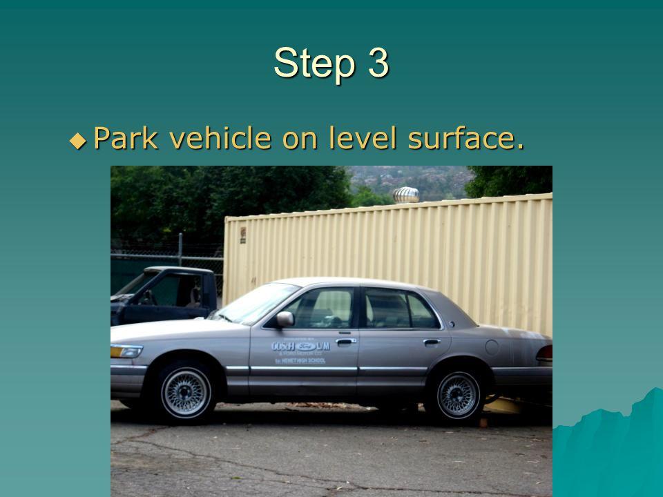 Step 3 Park vehicle on level surface. Park vehicle on level surface.