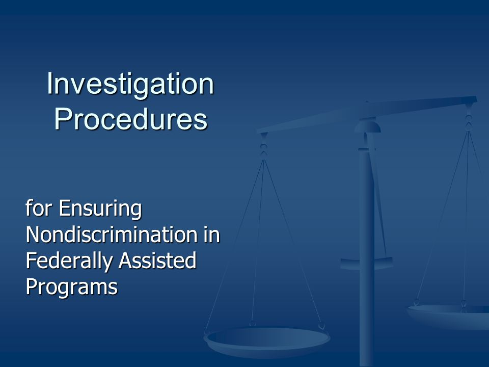 Investigation Procedures for Ensuring Nondiscrimination in Federally Assisted Programs