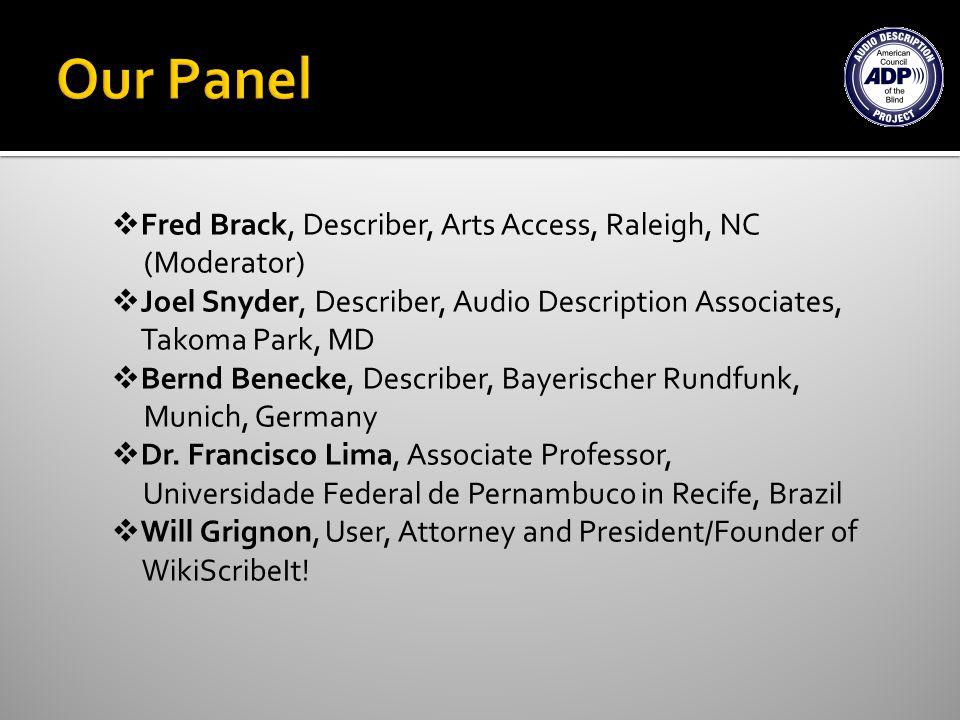 Fred Brack, Describer, Arts Access, Raleigh, NC (Moderator) Joel Snyder, Describer, Audio Description Associates, Takoma Park, MD Bernd Benecke, Descr