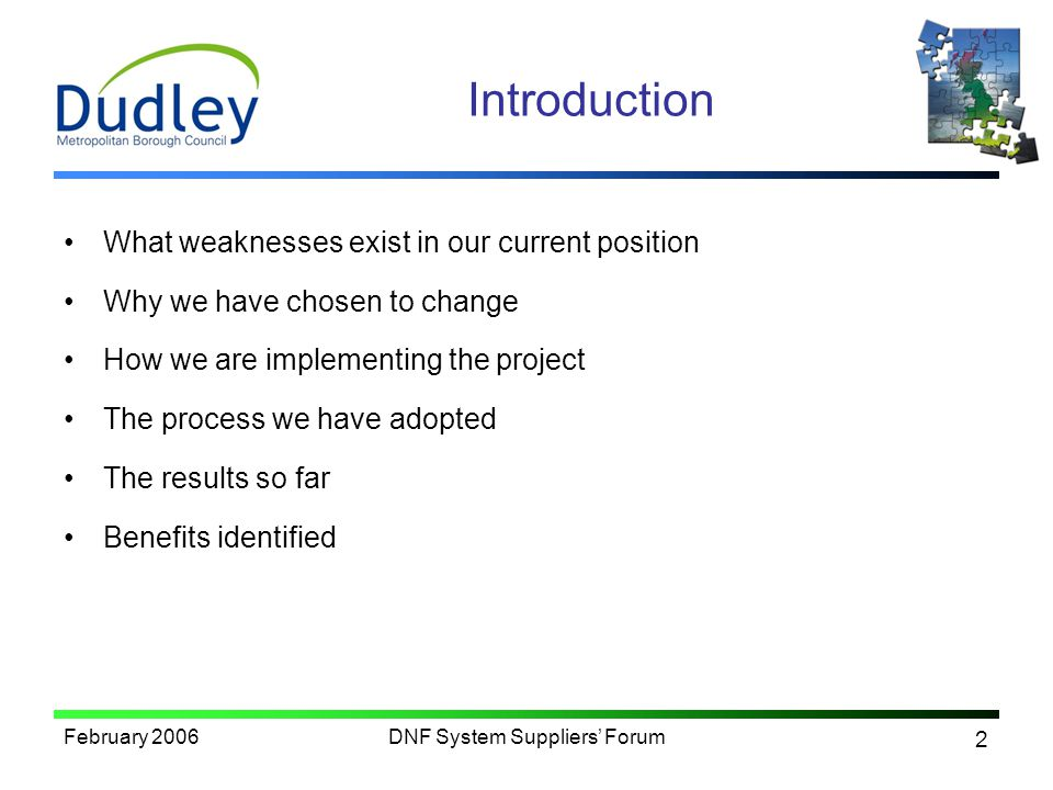 2 February 2006DNF System Suppliers Forum Introduction What weaknesses exist in our current position Why we have chosen to change How we are implementing the project The process we have adopted The results so far Benefits identified
