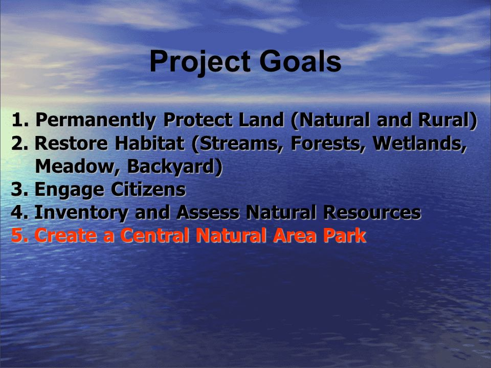 Project Goals 1. Permanently Protect Land (Natural and Rural) 1.