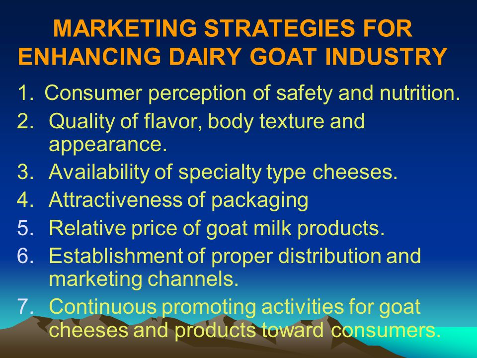 MARKETING STRATEGIES FOR ENHANCING DAIRY GOAT INDUSTRY 1.Consumer perception of safety and nutrition.