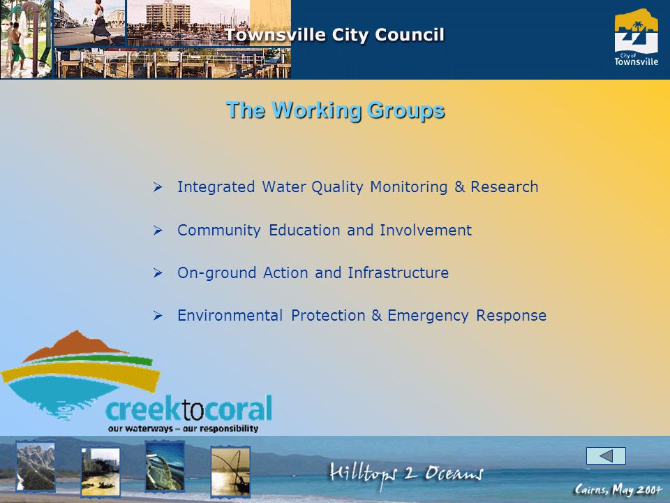 The Working Groups Integrated Water Quality Monitoring & Research Community Education and Involvement On-ground Action and Infrastructure Environmental Protection & Emergency Response