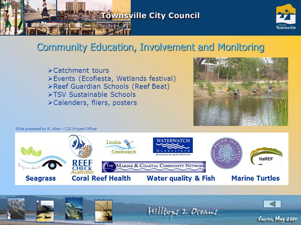 Catchment tours Events (Ecofiesta, Wetlands festival) Reef Guardian Schools (Reef Beat) TSV Sustainable Schools Calenders, fliers, posters Seagrass Coral Reef Health Water quality & Fish Marine Turtles Slide prepared by R.