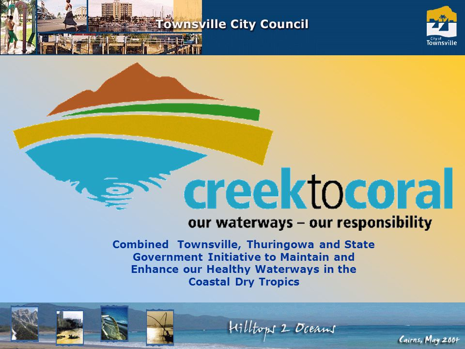 C2C Combined Townsville, Thuringowa and State Government Initiative to Maintain and Enhance our Healthy Waterways in the Coastal Dry Tropics