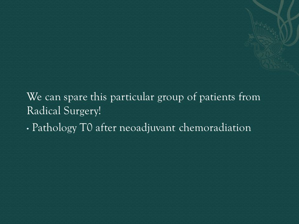 We can spare this particular group of patients from Radical Surgery.