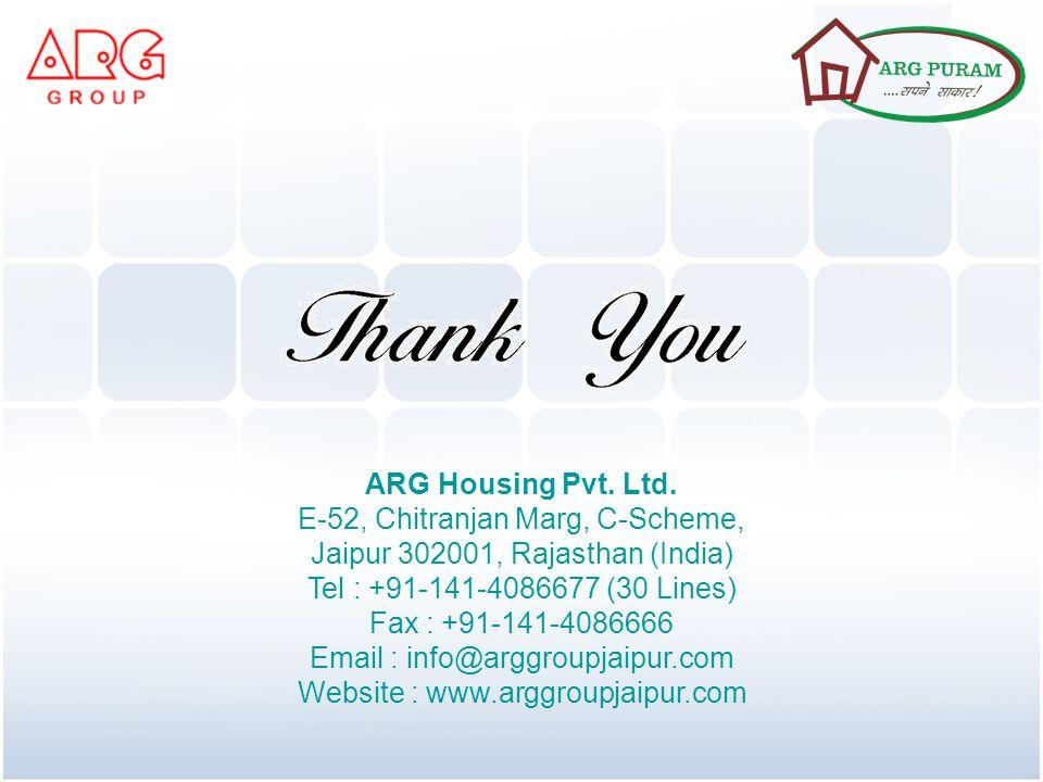 ARG Housing Pvt. Ltd. E-52, Chitranjan Marg, C-Scheme, Jaipur 302001, Rajasthan (India) Tel : +91-141-4086677 (30 Lines) Fax : +91-141-4086666 Email :