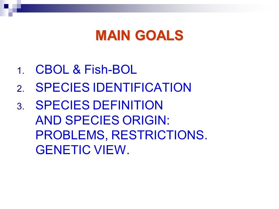 MAIN GOALS 1. CBOL & Fish-BOL 2. SPECIES IDENTIFICATION 3.