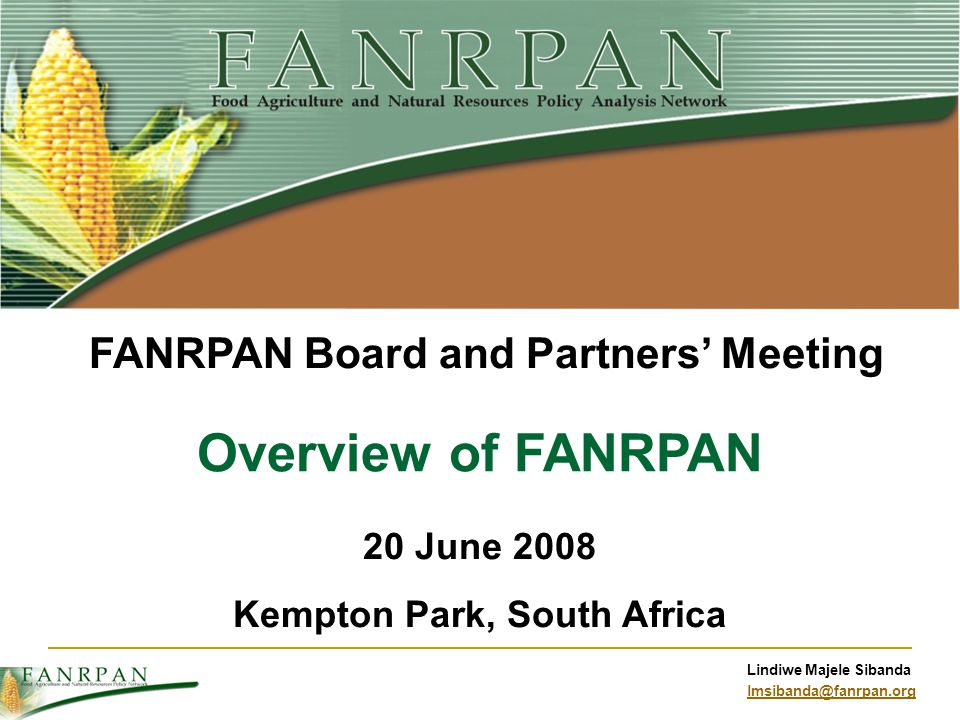 Lindiwe Majele Sibanda lmsibanda@fanrpan.org Overview of FANRPAN 20 June 2008 Kempton Park, South Africa FANRPAN Board and Partners Meeting