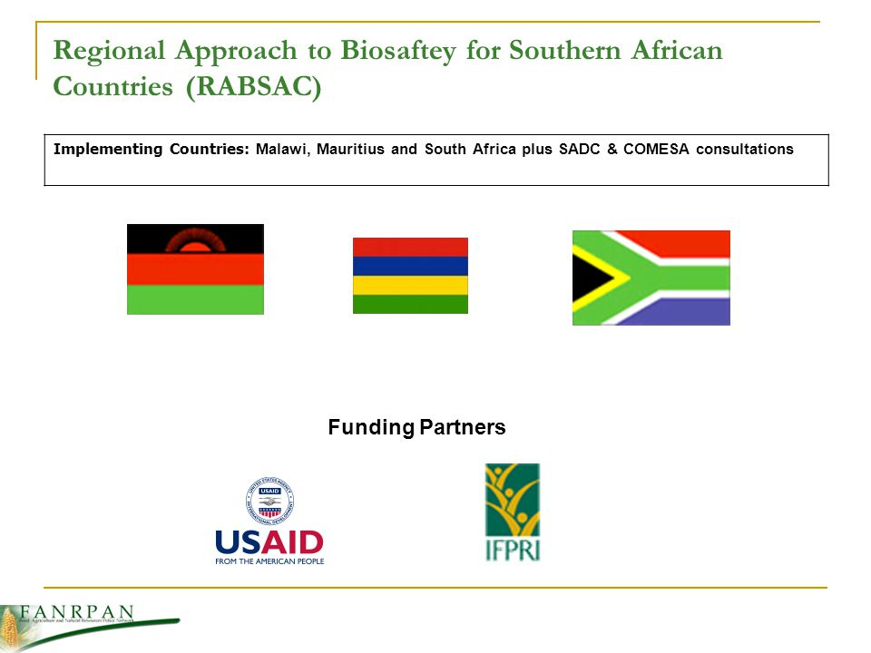 Regional Approach to Biosaftey for Southern African Countries (RABSAC) Implementing Countries: Malawi, Mauritius and South Africa plus SADC & COMESA consultations Funding Partners