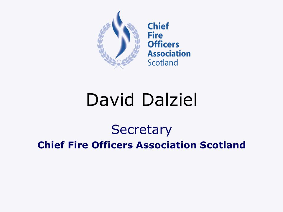 David Dalziel Secretary Chief Fire Officers Association Scotland