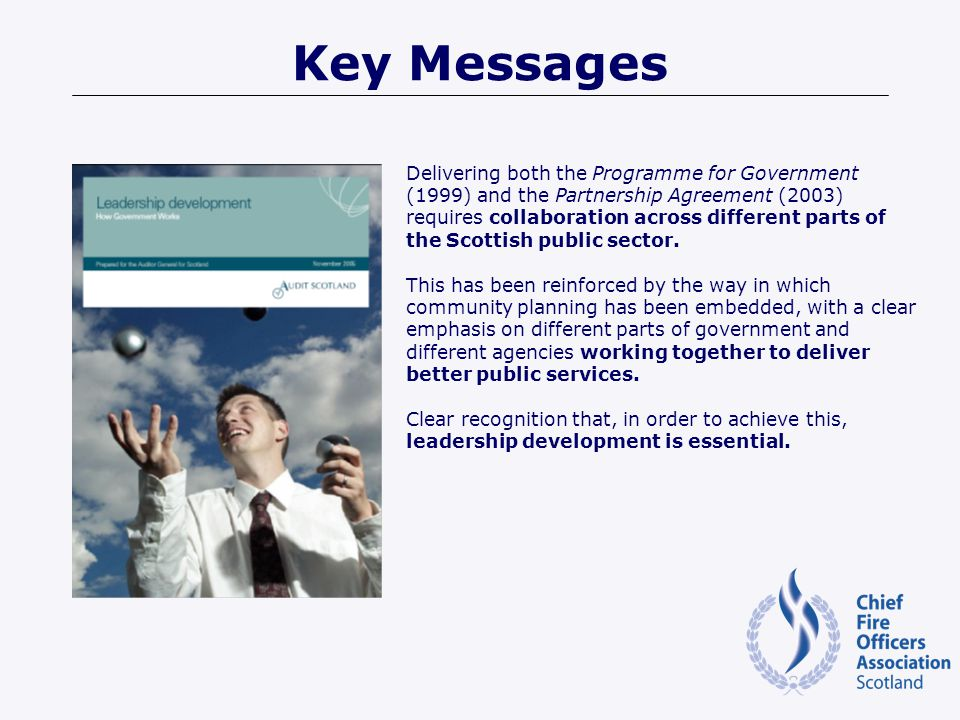 Key Messages Delivering both the Programme for Government (1999) and the Partnership Agreement (2003) requires collaboration across different parts of the Scottish public sector.
