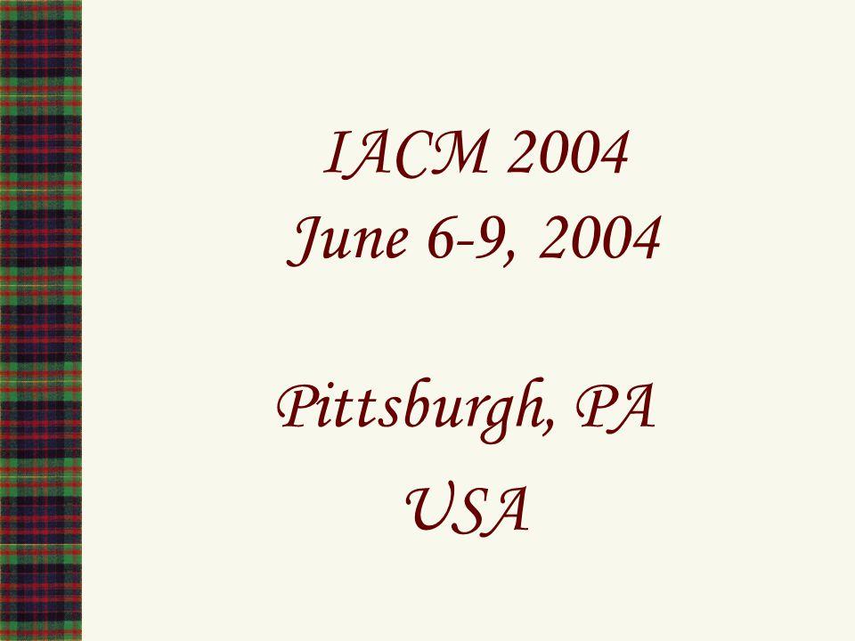 IACM 2004 June 6-9, 2004 Pittsburgh, PA USA