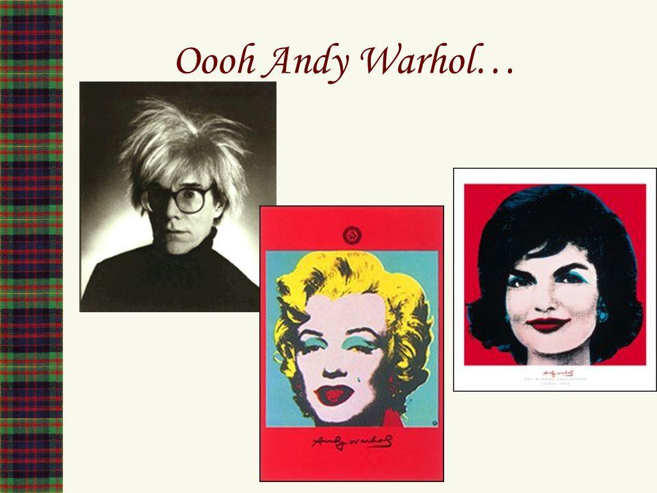 Oooh Andy Warhol…