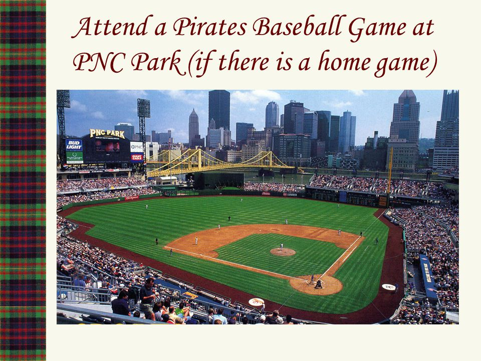 Attend a Pirates Baseball Game at PNC Park (if there is a home game)