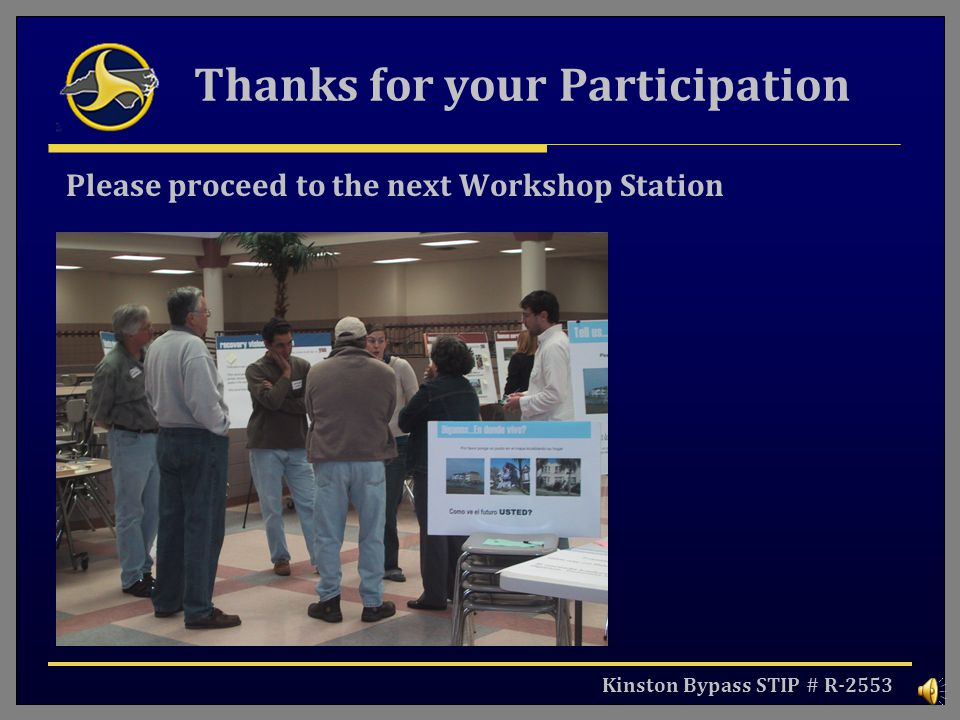 Kinston Bypass STIP # R-2553 Thanks for your Participation Please proceed to the next Workshop Station