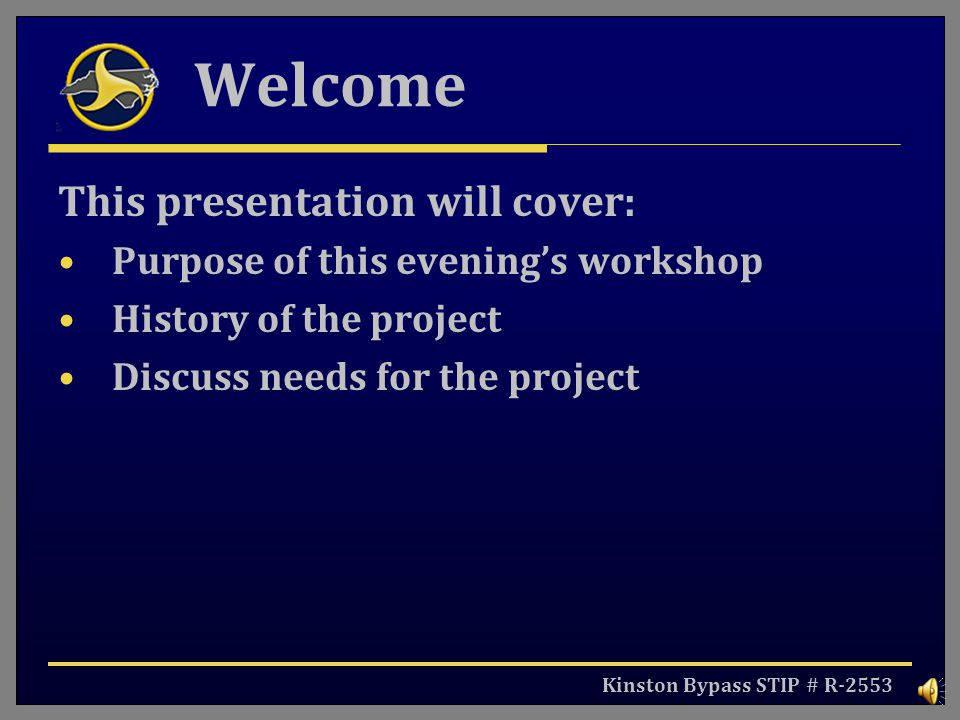 Kinston Bypass STIP # R-2553 Welcome This presentation will cover: Purpose of this evenings workshop History of the project Discuss needs for the project