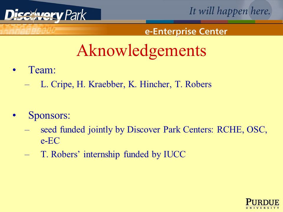 Aknowledgements Team: –L. Cripe, H. Kraebber, K. Hincher, T. Robers Sponsors: –seed funded jointly by Discover Park Centers: RCHE, OSC, e-EC –T. Rober