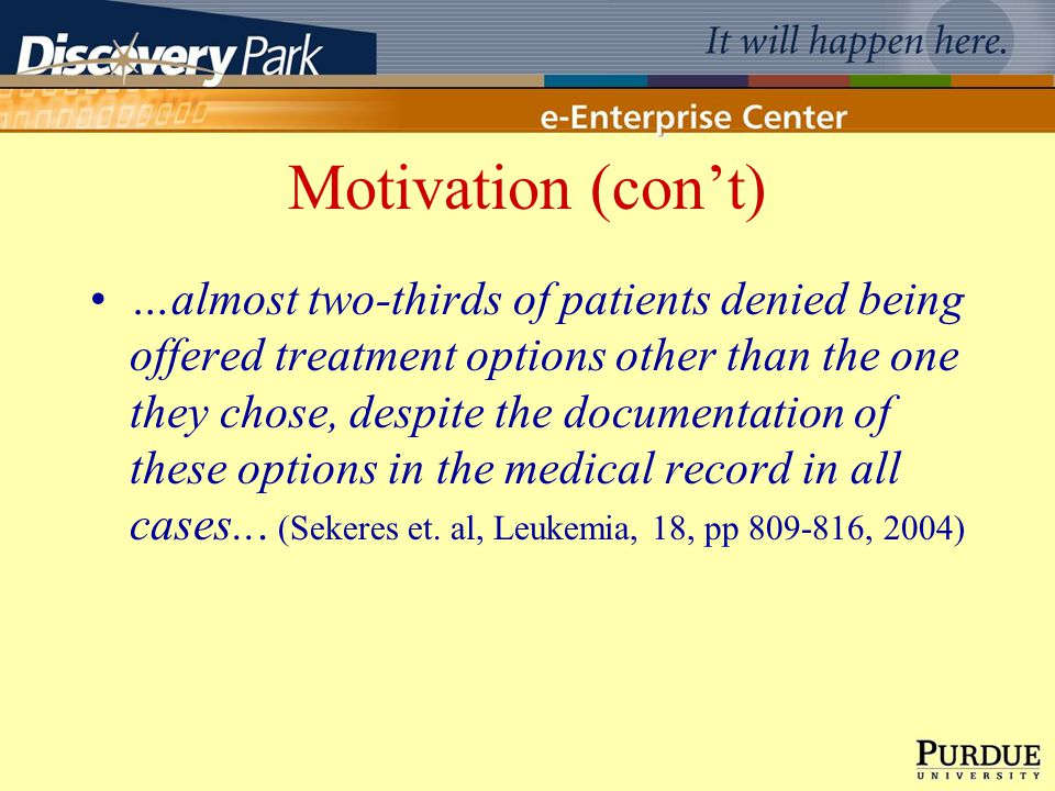 Motivation (cont) …almost two-thirds of patients denied being offered treatment options other than the one they chose, despite the documentation of these options in the medical record in all cases...