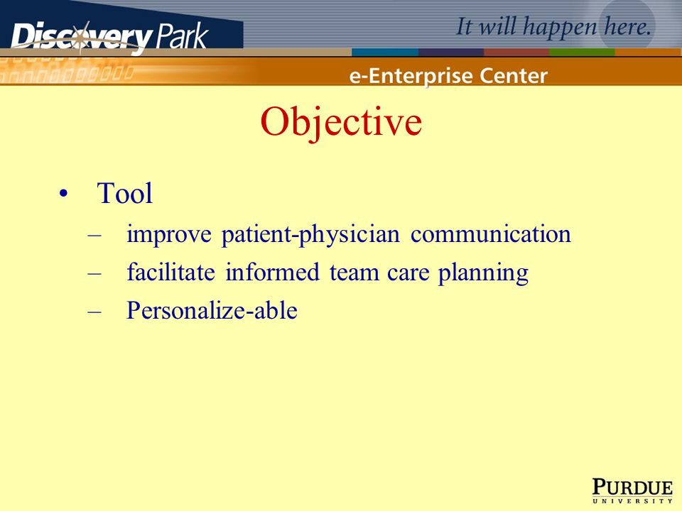 Objective Tool –improve patient-physician communication –facilitate informed team care planning –Personalize-able
