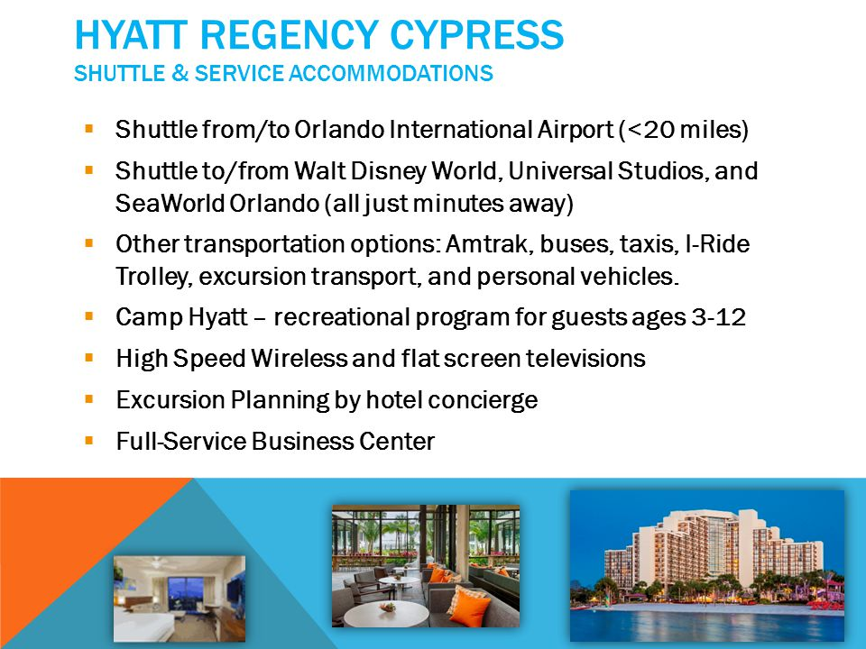 HYATT REGENCY CYPRESS SHUTTLE & SERVICE ACCOMMODATIONS Shuttle from/to Orlando International Airport (<20 miles) Shuttle to/from Walt Disney World, Un