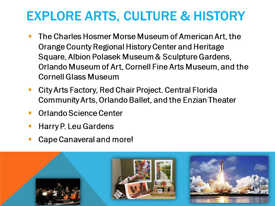 EXPLORE ARTS, CULTURE & HISTORY The Charles Hosmer Morse Museum of American Art, the Orange County Regional History Center and Heritage Square, Albion