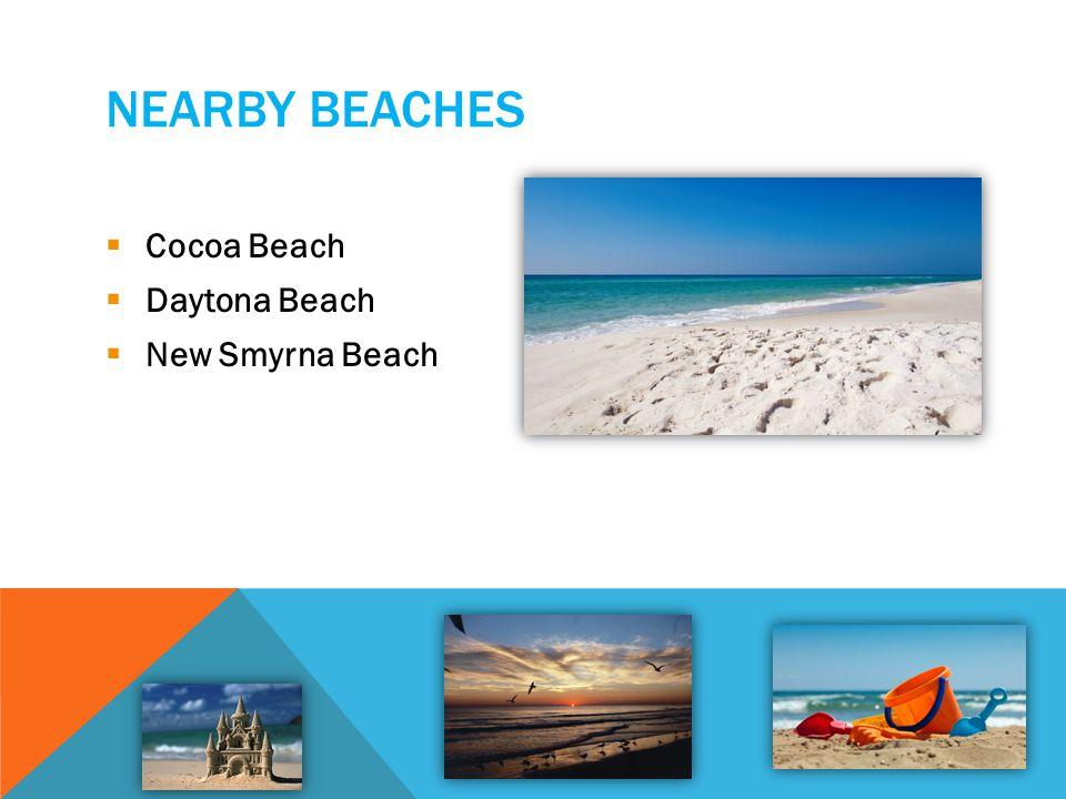 NEARBY BEACHES Cocoa Beach Daytona Beach New Smyrna Beach