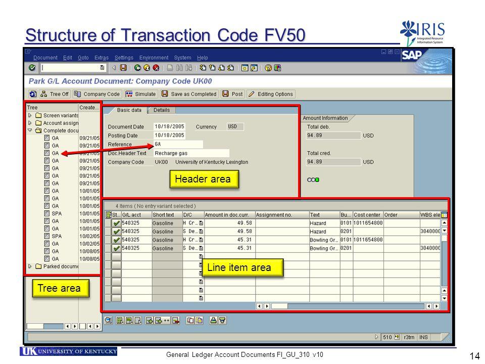General Ledger Account Documents FI_GU_310 v10 14 Structure of Transaction Code FV50 Header area Tree area Line item area
