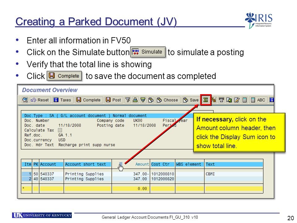 General Ledger Account Documents FI_GU_310 v10 20 Creating a Parked Document (JV) Enter all information in FV50 Click on the Simulate button to simula
