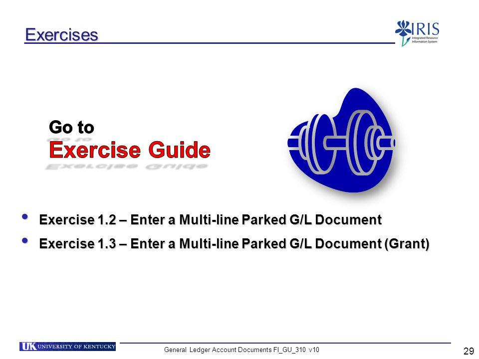 General Ledger Account Documents FI_GU_310 v10 29 Exercises Exercise 1.2 – Enter a Multi-line Parked G/L Document Exercise 1.2 – Enter a Multi-line Pa