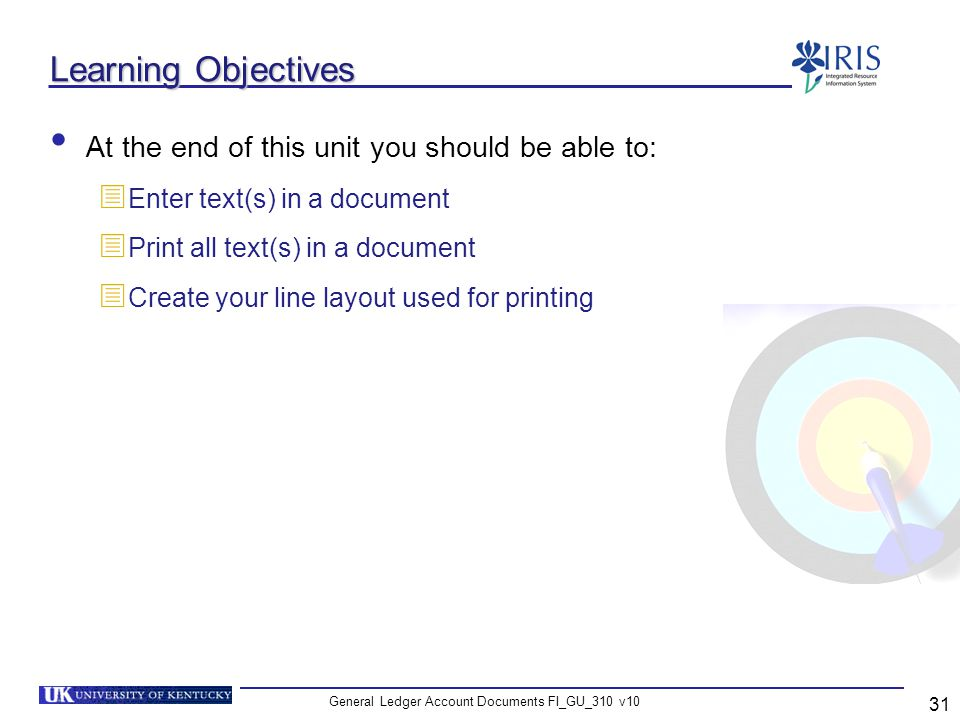 General Ledger Account Documents FI_GU_310 v10 31 Learning Objectives At the end of this unit you should be able to: Enter text(s) in a document Print