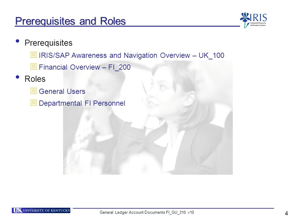 General Ledger Account Documents FI_GU_310 v10 4 Prerequisites and Roles Prerequisites IRIS/SAP Awareness and Navigation Overview – UK_100 Financial O