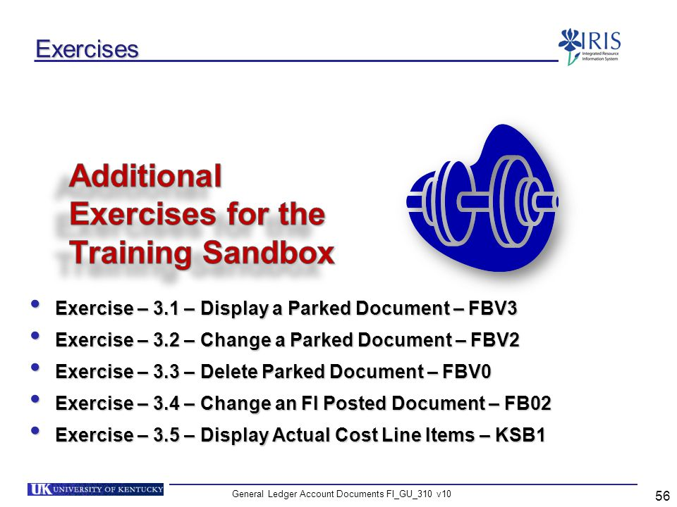 General Ledger Account Documents FI_GU_310 v10 56 Exercises Exercise – 3.1 – Display a Parked Document – FBV3 Exercise – 3.1 – Display a Parked Docume