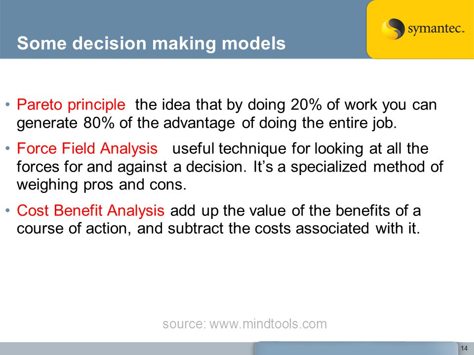 Some decision making models Pareto principle the idea that by doing 20% of work you can generate 80% of the advantage of doing the entire job. Force F