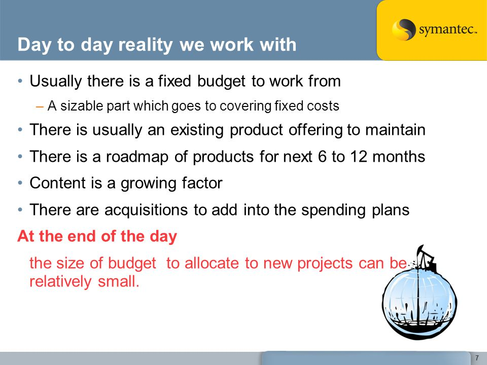 Day to day reality we work with Usually there is a fixed budget to work from –A sizable part which goes to covering fixed costs There is usually an ex