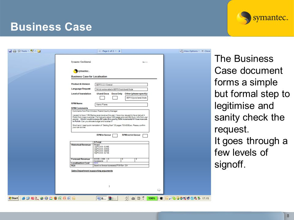 Business Case 8 The Business Case document forms a simple but formal step to legitimise and sanity check the request. It goes through a few levels of