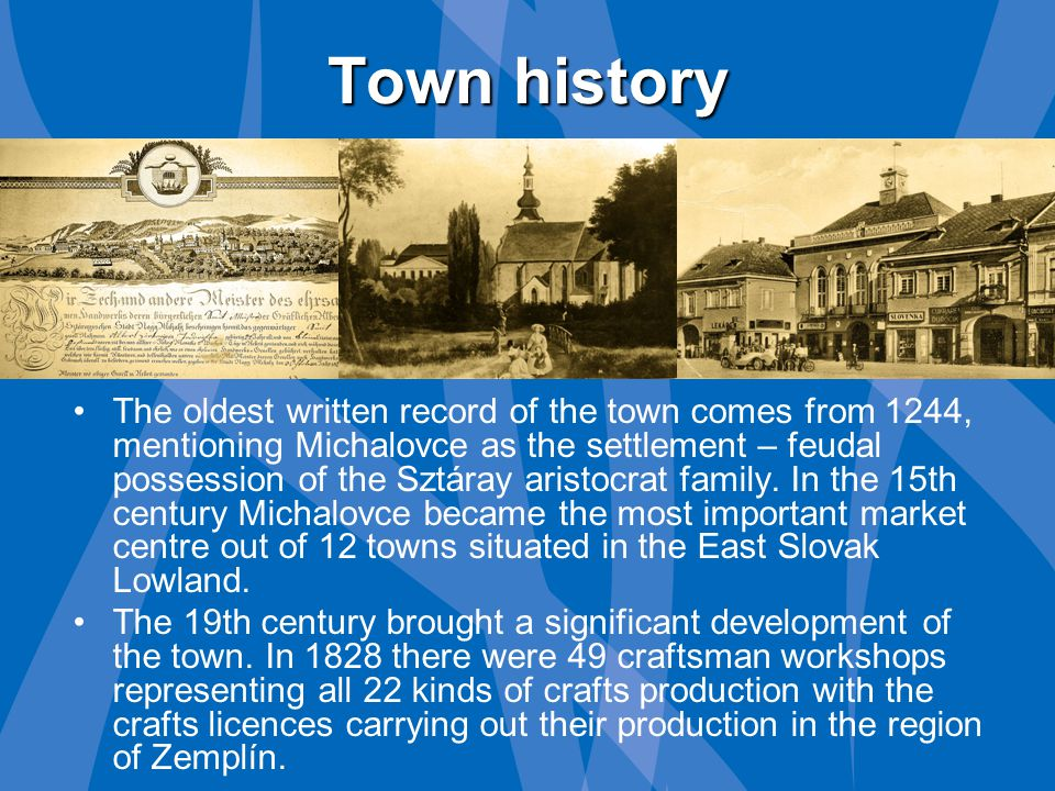 Town history The oldest written record of the town comes from 1244, mentioning Michalovce as the settlement – feudal possession of the Sztáray aristocrat family.