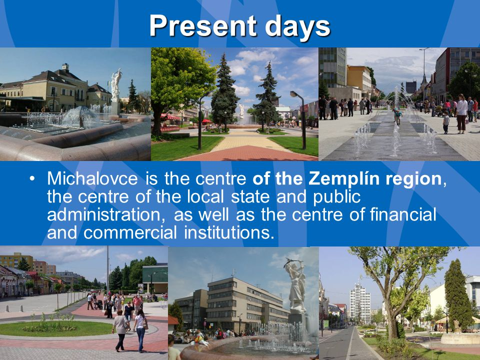 Present days Michalovce is the centre of the Zemplín region, the centre of the local state and public administration, as well as the centre of financial and commercial institutions.