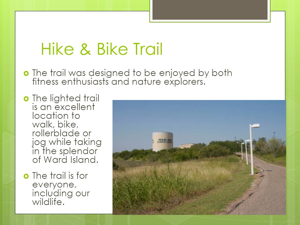 Hike & Bike Trail The trail was designed to be enjoyed by both fitness enthusiasts and nature explorers. The lighted trail is an excellent location to