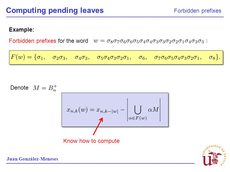 Computing pending leaves Forbidden prefixes Juan González-Meneses Example: Forbidden prefixes for the word Denote Know how to compute