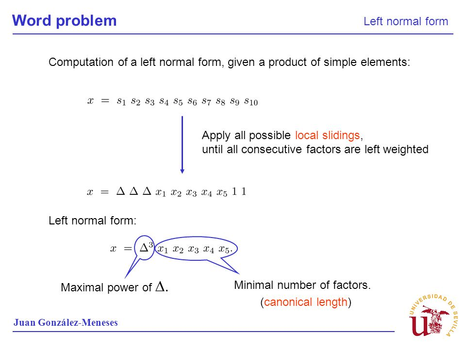 Word problem Left normal form Juan González-Meneses Computation of a left normal form, given a product of simple elements: Apply all possible local sl