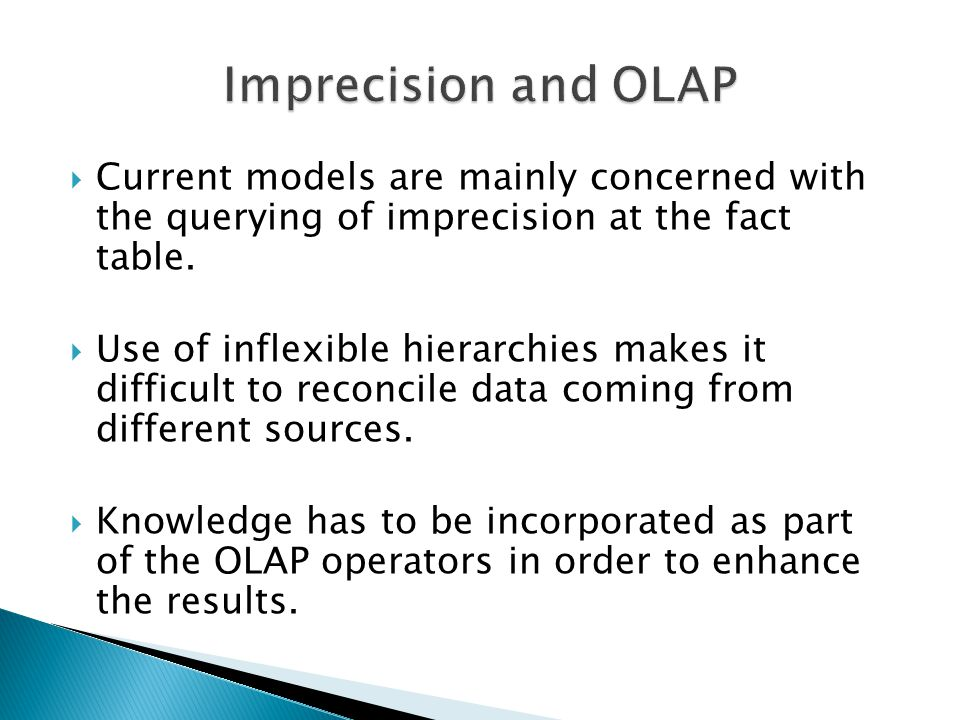 Current models are mainly concerned with the querying of imprecision at the fact table.